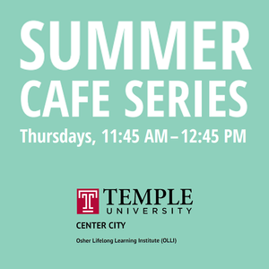 OLLI at Temple Summer Cafe Series