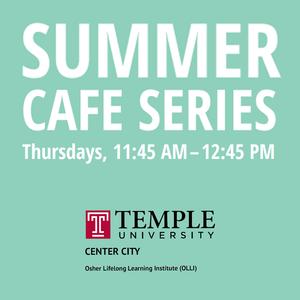 OLLI at Temple Summer Café Series