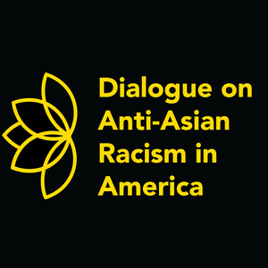 DIalogue on Anti-Asian Racism in America
