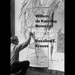William de Kooning Nonstop Cherchez la femme -  Rosalind E. Krauss