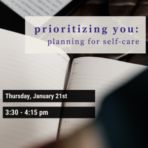 "Photo of journal with text ""prioritizing you: planning for self-care Thursday, January 21st 3:30-4:15pm"""