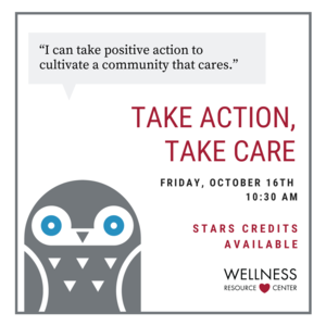 """Owl with speech bubble """"I can take positive action to cultivate a community that cares."""" Other text reads """"Take Action, Take Care. Friday, October 16th 10:30am. STARS Credit Available."""""""
