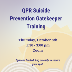 """Illustration of sunrise with text """"QPR Suicide Prevention Gatekeeper Training Thursday, October 8th 1:30-3:00pm on Zoom. Space is limited. Log on early to secure your spot."""""""
