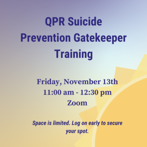 "Sun with text: ""QPR Suicide Prevention Gatekeeper Training Friday November 13th 11:00am-12:30pm. Log on early to reserve your spot. Space is limited."""