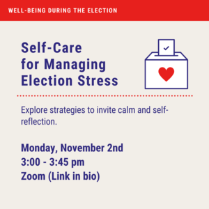 """Ballot box with heart and text """"Well-being during the election. Self-Care for Managing Election Stress. Explore strategies to invite calm and self-reflection. Monday, November 2nd 3:00-3:45pm Zoom link in bio."""