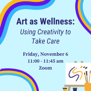 """Canvas and easel with painting on it and brushes that says """"Art as Wellness: Using Creativity to Take Care. Friday, November 6th 11:00-11:45am Zoom."""""""