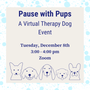 "Dog illustrations with text ""Pause with Pups: a Virtual Therapy Dog Event Tuesday, December 8th 3:00-4:00pm Zoom"""