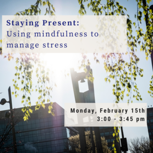 "Photo of Temples belltower in sunlight with tree leaves and text that reads ""Staying Present: Using mindfulness to manage stress Monday, February, 15th 3:00-3:45pm"""