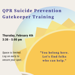 "Sun with quote ""You belong here. Let's find folks who can help."" Other text reads ""QPR Suicide Prevention Gatekeeper Training Thursday, February 4th 3:30-5:00pm Space is limited. Log on early to secure your spot."""