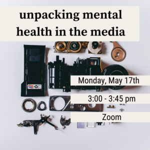 """Camera parts with text that reads """"Unpacking mental health in the media. Monday, May 17th 3:00-3:45pm Join us on Zoom!"""""""