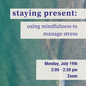 """Ocean waves and sand with text that reads """"staying present: using mindfulness to manage stress Monday, July 19th 2:00-2:30pm Zoom"""""""