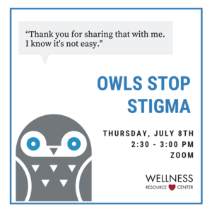 """Owl with speech bubble that reads """"thank you for sharing that with me. I know it's not easy."""" Other text reads """"Owls Stop Stigma Thursday, July 8th 2:30-3:00pm Zoom"""""""