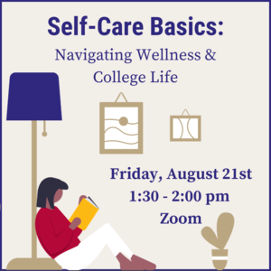 """Person reading a book with text """"Self-Care Basics: Navigating Wellness and College Life. Friday, August 21st 1:30-2:00pm on Zoom."""""""
