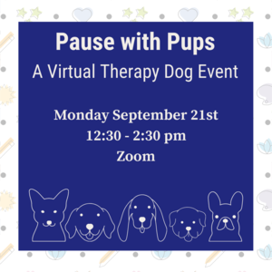 "Dogs with text ""Pause with Pups: A Virtual Therapy Dog Event. Monday September 21st 12:30-2:30pm on Zoom."""