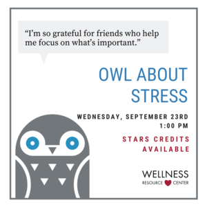 """Owl with speech bubble """"Im so grateful for friends who help me focus on whats important."""" Other text """"Owl About Stress Wednesday, September 23rd 1:00-1:45pm on Zoom. STARS credit available."""""""