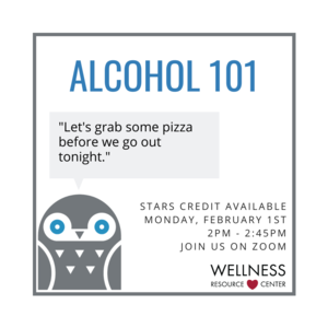 "Owl with speech bubble that reads ""Lets grab some pizza before we go out tonight."" Other text reads ""Alcohol 101 STARS Credit Available Monday, February, 1st 2:00-2:45pm Join us on Zoom"""
