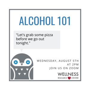 """Owl with speech bubble """"Lets grab some pizza before we go out tonight."""" Text: """"Alcohol 101 Wednesday, August 5th 2:00-2:45pm Join us on Zoom."""" Wellness Resource Center logo."""