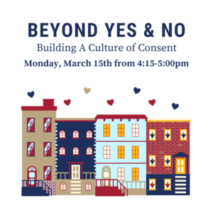 """Illustration of row homes with hearts in the sky. Text reads """"Beyond yes and no: Building a Culture of Consent March 15th 4:15-5:00pm Zoom"""""""