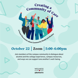 """6 people waving with text """"Creating a community of care: a panel discussion about community health and alcohol. October 22nd Zoom 5:00-6:00pm. Join members of the campus community in dialogue about alcohol and the college experience, campus resources, and ways we can support one anothers well-being."""