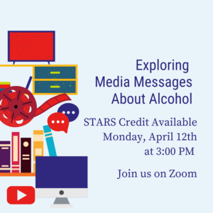 """Film reel, TV, Youtube Logo, Books, and chat boxes with text that reads """"Exploring Media Messages About Alcohol Monday, April 12th at 3:00pm Join us on Zoom https://temple.zoom.us/j/340123099 STARS Credit Available."""""""
