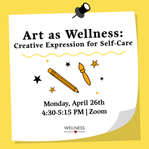 "Pencil and paintbrush with text that reads ""Art as Wellness: Creative Expression for Self-Care Monday April 26th 4:30-5:15pm"""