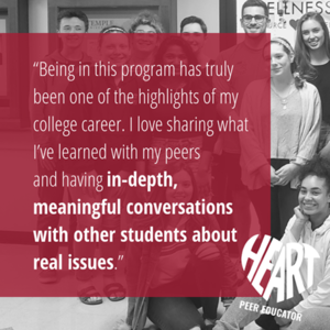 "Photo of students with HEART logo and quote ""Being part of this program has truly been one of the highlights of my college career. I love sharing what Ive learned with my peers and having in-depth, meaningful conversations with other students about real issues."""