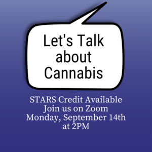 """""""Lets talk about Cannabis. Monday, September 14th 2:00-2:30pm on Zoom. STARS credit available."""""""""""