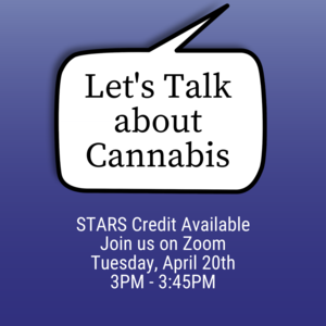 "Text reads ""Let's talk about Cannabis STARS Credit Available Join us on Zoom Tuesday, April 20th 3pm-3:45pm"""