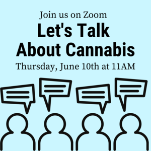 """People with speech bubbles and text that reads """"Let's Talk about Cannabis Thursday, June 10th  11:00-11:45am Join us on Zoom"""""""
