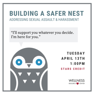 """Owl with speech bubble says """"Ill support you whatever you decide. Im here for you."""" Other text reads """"Building a safer nest addressing sexual assault  and harassment. Tuesday, April 13th 1:00pm STARS Credit"""""""