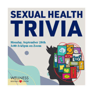 "Person with illustrations of sexual items over their head including a condom, IUD, pregnancy test, speech bubbles, birth control pills, etc. Text ""Sexual Health Trivia Monday, September 28th 3:00-3:45pm on Zoom."" Wellness Resource Center logo."
