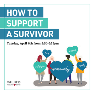 """People holding hearts that say """"community, validation, love, support, empathy"""". Other text reads """"How to support a survivor Tuesday, April 6th from 5:30-6:15pm"""""""