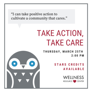 """Owl with speech bubble says """"I can take positive action to cultivate a community that cares."""" Other text reads """"Take Action, Take Care Thursday, March 25th 2:00-2:45pm"""""""