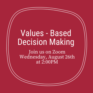"Text ""Values - Based Decision Making. Join is on Zoom Wednesday, August 26th at 2:00pm."""