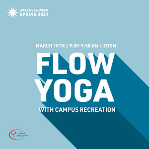 "Text reads ""Wellness Week Spring 2021 March 10th 9:00-9:50am Zoom Flow Yoga with Campus Recreation"""