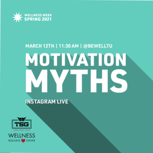 "Text reads ""Wellness Week Spring 2021 Motivation Myths Instagram Live March 12th 11:30am @BeWellTU"""