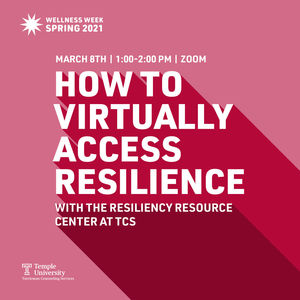 "Text reads ""Wellness Week Spring 2021 March 8th 1:00-2:00pm Zoom How to Virtually Access Resilience with the Resilience Resource Center at TCS"""