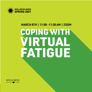 """Text reads """"Coping with Virtual Fatigue March 8th 11:00-11:30am Zoom Wellness Week Spring 2021"""""""
