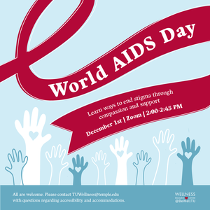 """Hands with hearts in them reaching upwards with text """"World AIDS Day Learn ways to end stigma through compassion and support. December 1st Zoom 2:00-2:45pm. All are welcome. Please contact TUWellness@temple.edu with questions regarding accessibility and accommodations."""""""""""