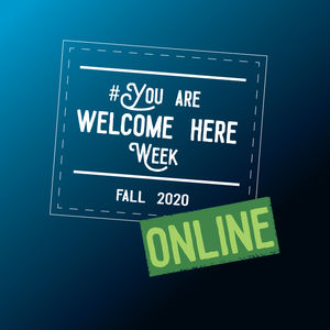 You Are Welcome Here Week Online Fall 2020