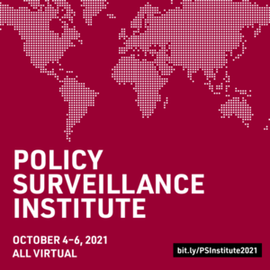 Policy Surveillance Institute, October 4-6, 2021. Learn more at https://bit.ly/PSInstitute2021.