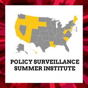 "US map with certain states colored yellow and others in dark gray with text reading ""Policy Surveillance Summer Institute"""