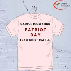 A white t-shirt that says Campus Recreation Patriot Day Flag Shirt Raffle
