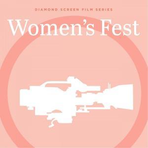Diamond Screen Film Series: Women's Fest